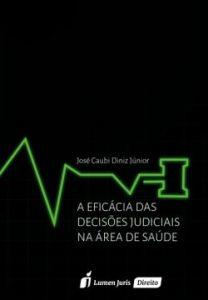 Livro A Eficácia das Decisões Judiciais na Área da Saúde - Autor José Caubi Diniz Júnior